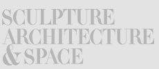 SCULPTURE ARCHITECTURE & SPACE